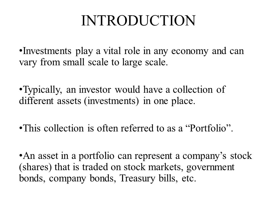 INTRODUCTION Investments play a vital role in any economy and can vary from small scale to large scale.