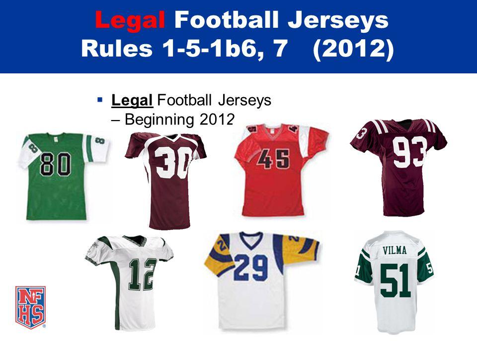 Legal Football Jerseys Rules 1-5-1b6, 7 (2012) Legal Football Jerseys – Beginning 2012