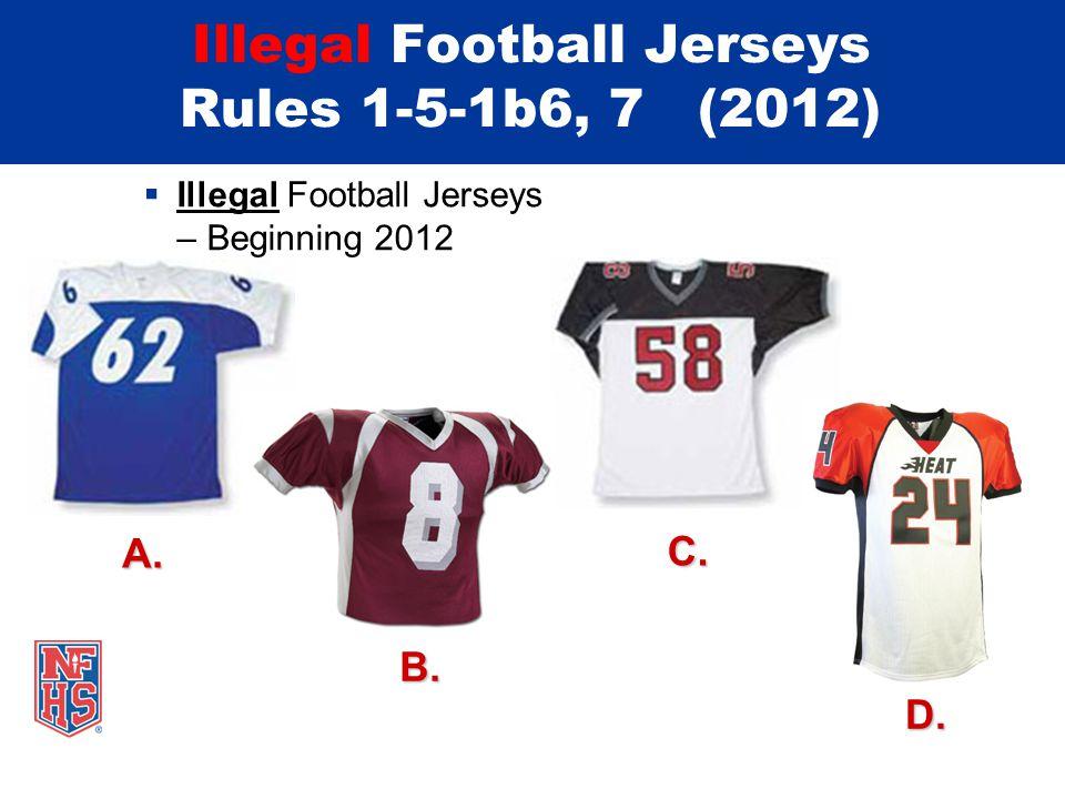 Illegal Football Jerseys Rules 1-5-1b6, 7 (2012) Illegal Football Jerseys – Beginning 2012 A.