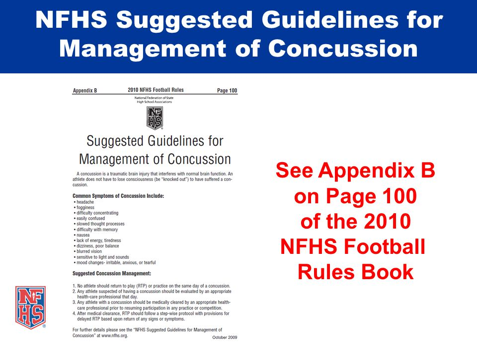 NFHS Suggested Guidelines for Management of Concussion See Appendix B on Page 100 of the 2010 NFHS Football Rules Book