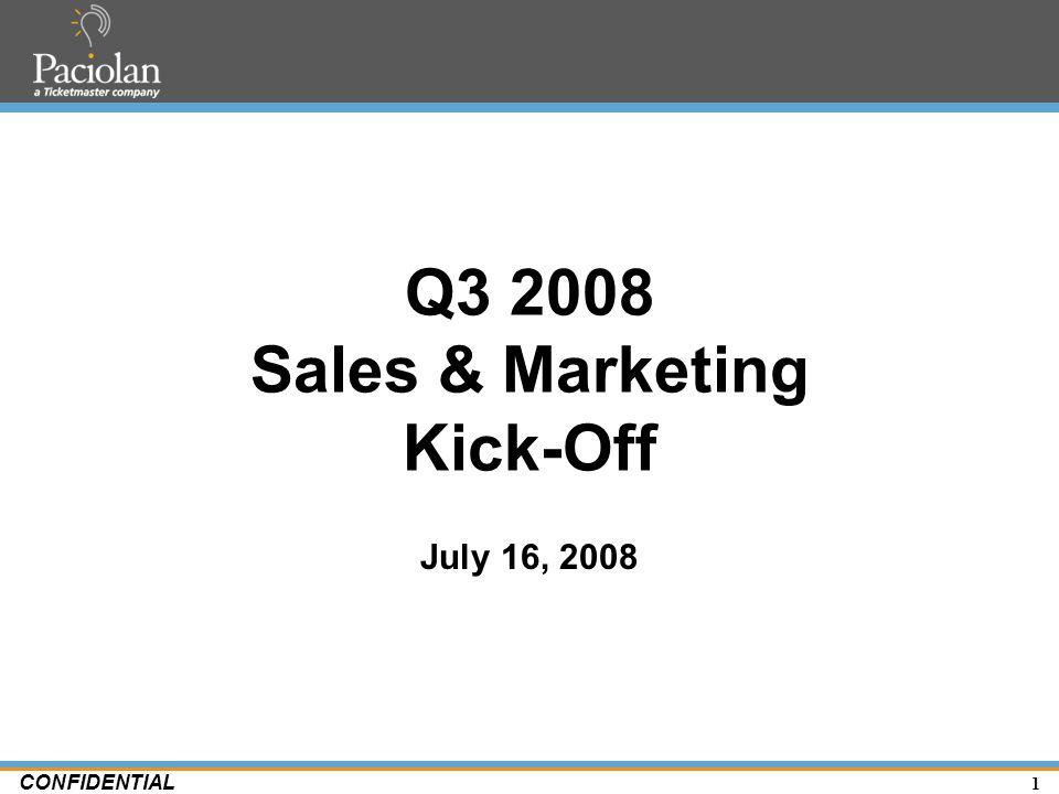 1 CONFIDENTIAL Q3 2008 Sales & Marketing Kick-Off July 16, 2008