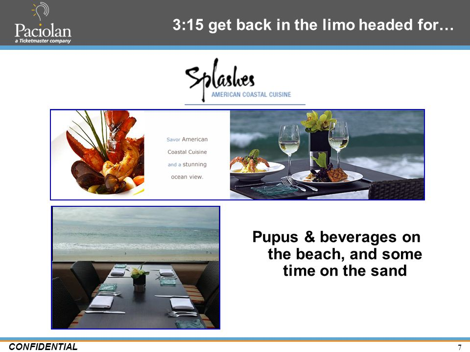 7 CONFIDENTIAL 3:15 get back in the limo headed for… Pupus & beverages on the beach, and some time on the sand