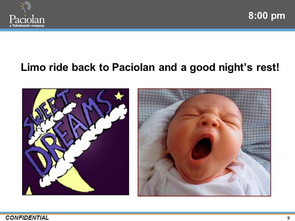 9 CONFIDENTIAL 8:00 pm Limo ride back to Paciolan and a good nights rest!