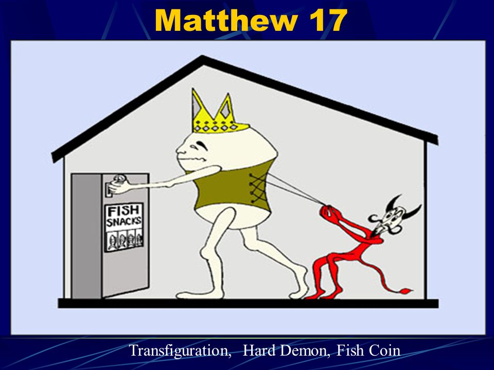 Matthew 17 Transfiguration, Hard Demon, Fish Coin