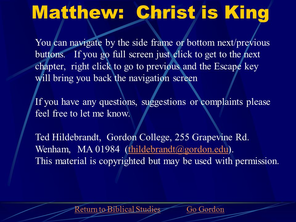 Matthew: Christ is King You can navigate by the side frame or bottom next/previous buttons.
