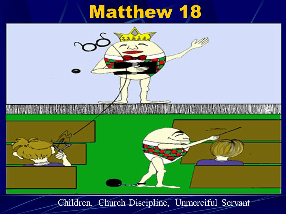 Matthew 18 Children, Church Discipline, Unmerciful Servant