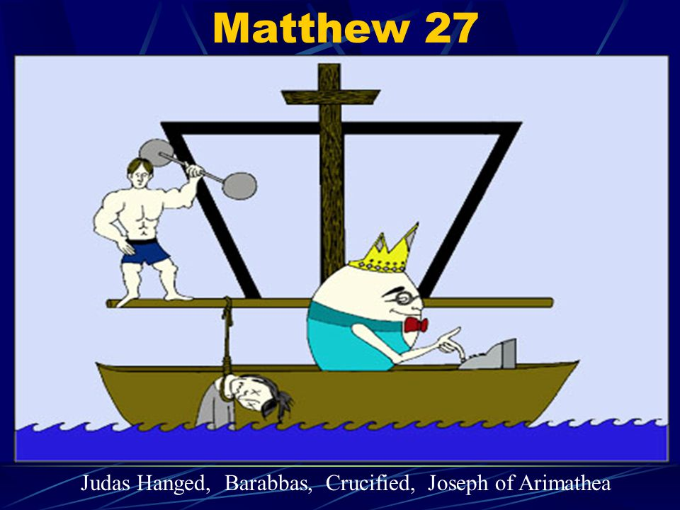 Matthew 27 Judas Hanged, Barabbas, Crucified, Joseph of Arimathea