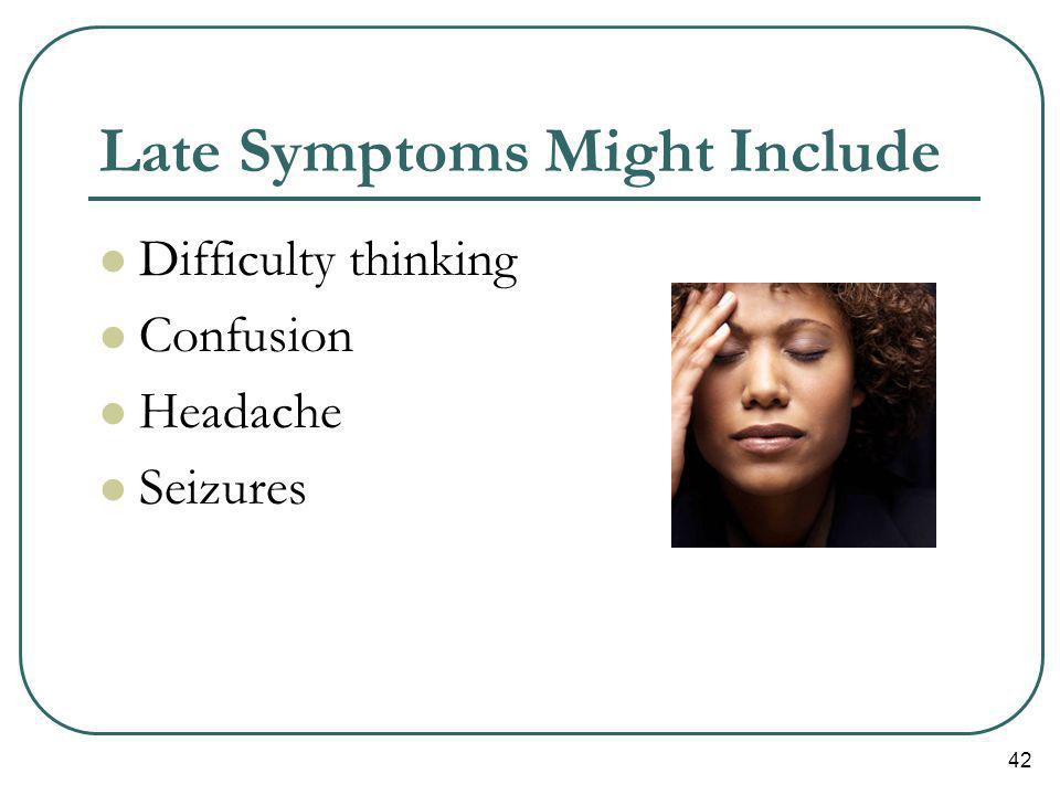 42 Late Symptoms Might Include Difficulty thinking Confusion Headache Seizures