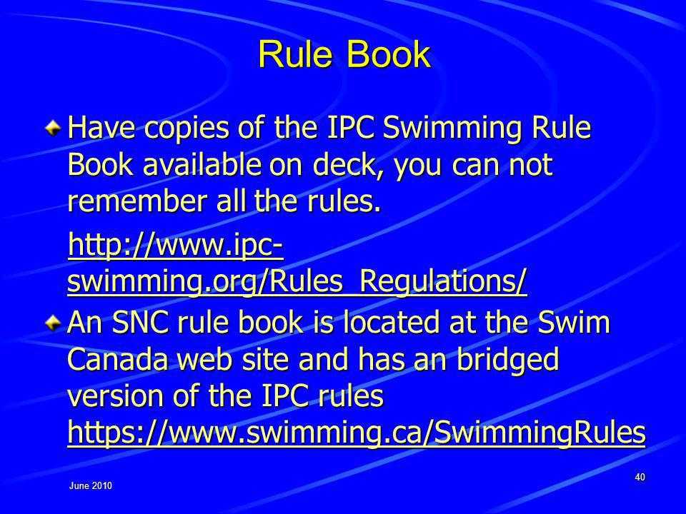 June 2010 Rule Book Have copies of the IPC Swimming Rule Book available on deck, you can not remember all the rules.