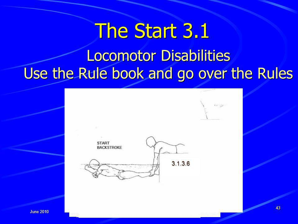 June 2010 3.1.3.2 3.1.3.3 3.1.3.4 43 The Start 3.1 Locomotor Disabilities Use the Rule book and go over the Rules 3.1.3.7 3.3.1.1 3.1.3.6