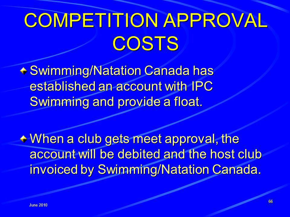 June 2010 COMPETITION APPROVAL COSTS Swimming/Natation Canada has established an account with IPC Swimming and provide a float.