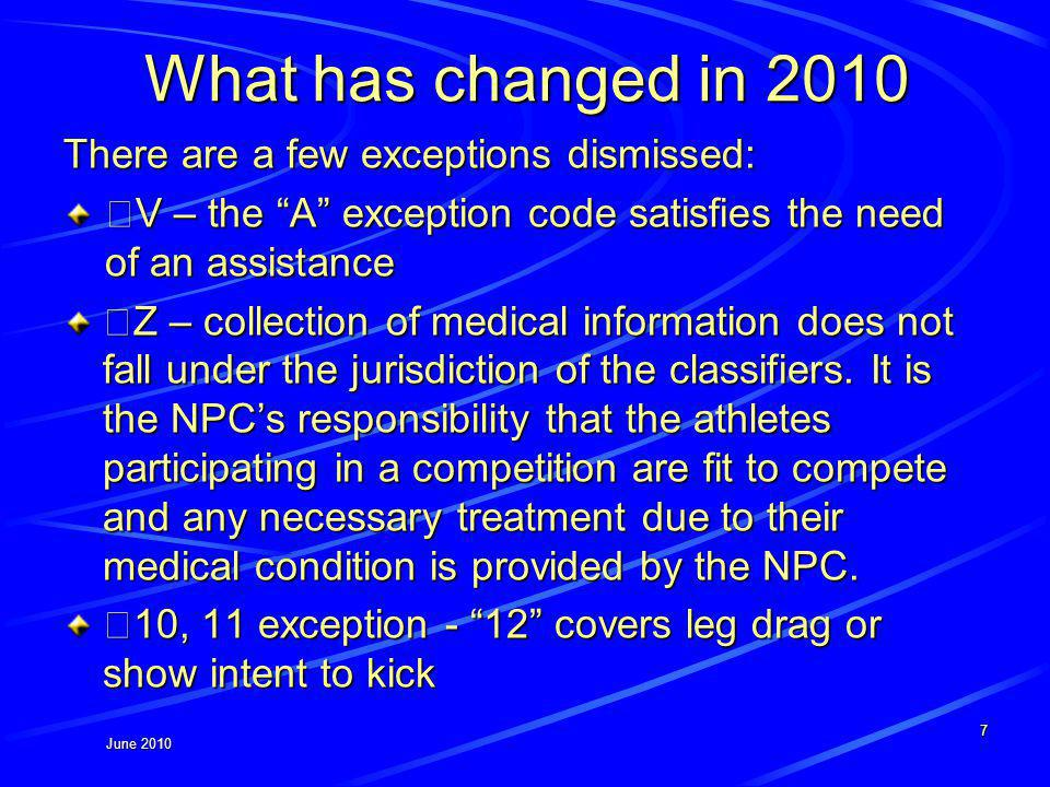June 2010 What has changed in 2010 There are a few exceptions dismissed: •V – the A exception code satisfies the need of an assistance •Z – collection of medical information does not fall under the jurisdiction of the classifiers.