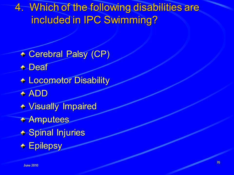 June 2010 4. Which of the following disabilities are included in IPC Swimming.