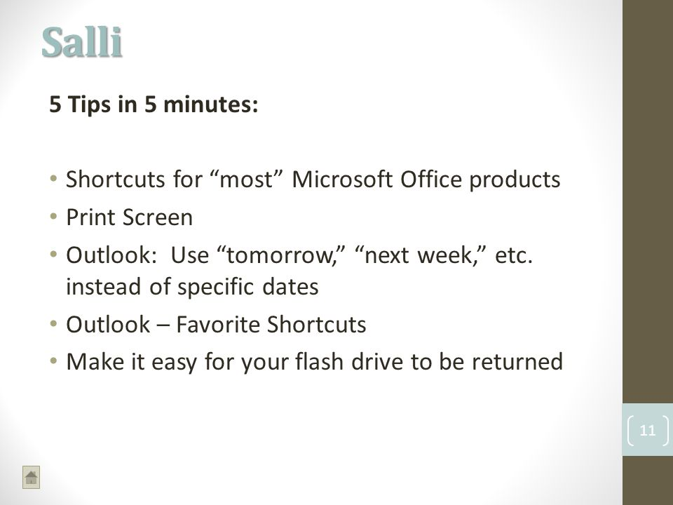 5 Tips in 5 minutes: Shortcuts for most Microsoft Office products Print Screen Outlook: Use tomorrow, next week, etc.