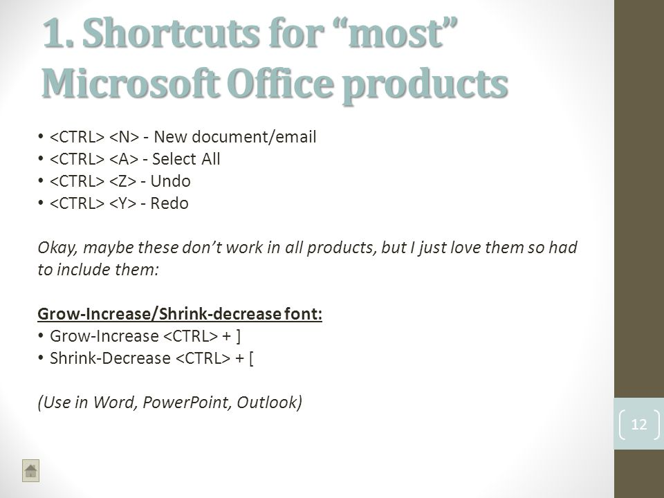 1. Shortcuts for most Microsoft Office products 12 - New document/email - Select All - Undo - Redo Okay, maybe these dont work in all products, but I