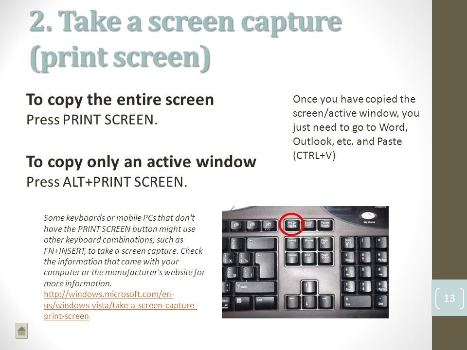 2. Take a screen capture (print screen) 13 To copy the entire screen Press PRINT SCREEN.
