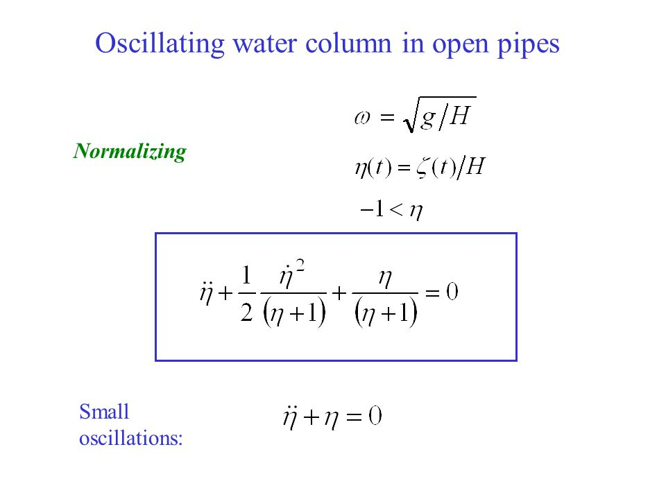 Oscillating water column in open pipes Small oscillations: Normalizing
