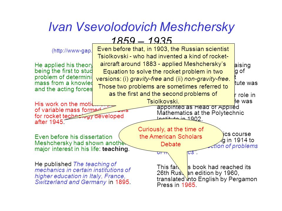 Ivan Vsevolodovich Meshchersky 1859 – 1935 (http://www-gap.dcs.st-and.ac.uk/~history/Biographies/Meshchersky.html) He applied his theory to comets bei