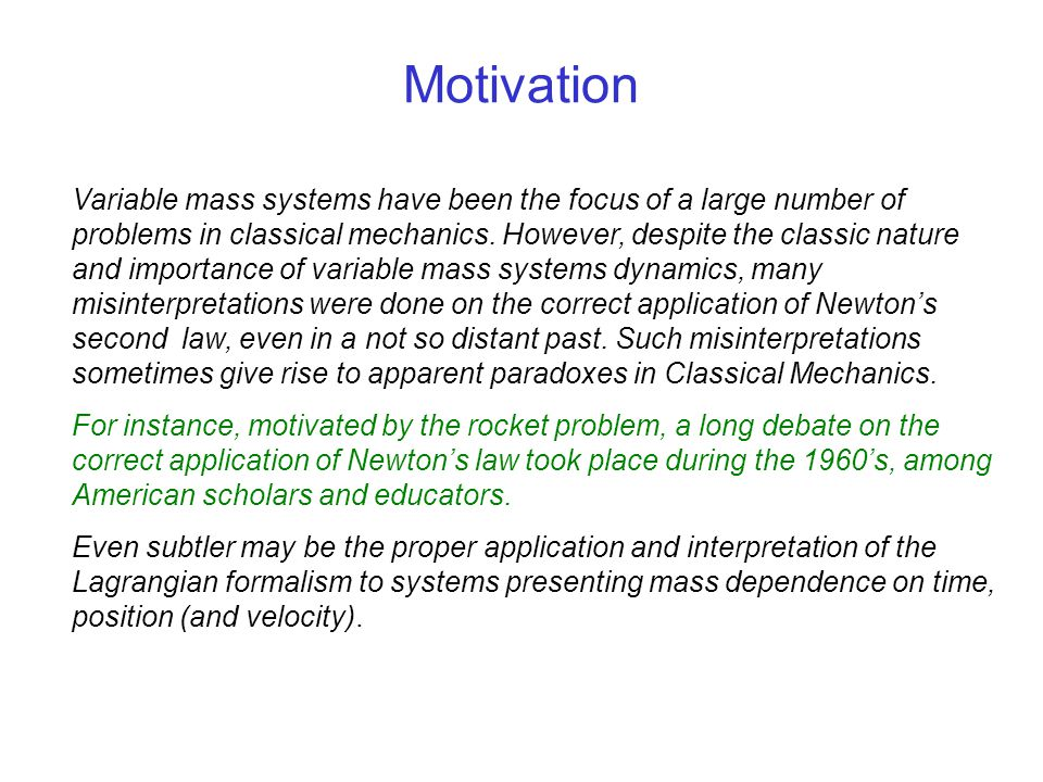 Motivation Variable mass systems have been the focus of a large number of problems in classical mechanics. However, despite the classic nature and imp