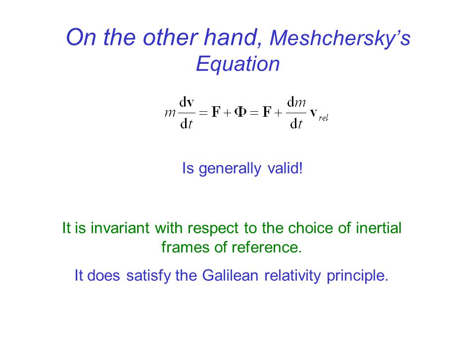 On the other hand, Meshcherskys Equation Is generally valid! It is invariant with respect to the choice of inertial frames of reference. It does satis