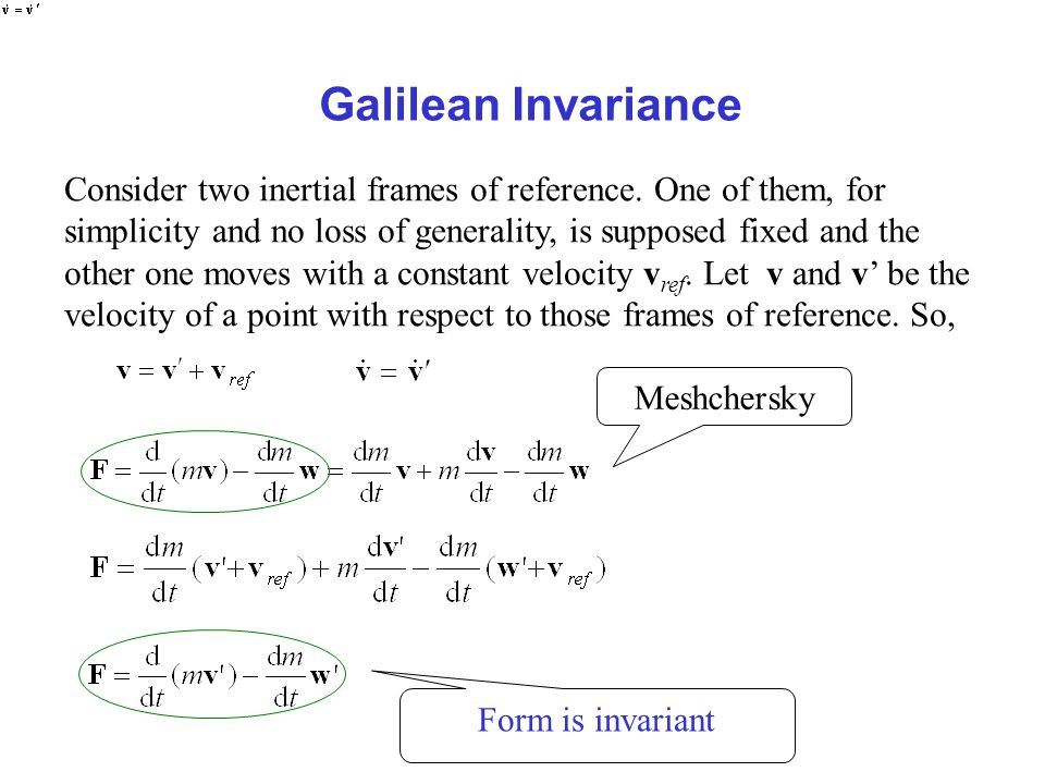 Galilean Invariance Consider two inertial frames of reference. One of them, for simplicity and no loss of generality, is supposed fixed and the other