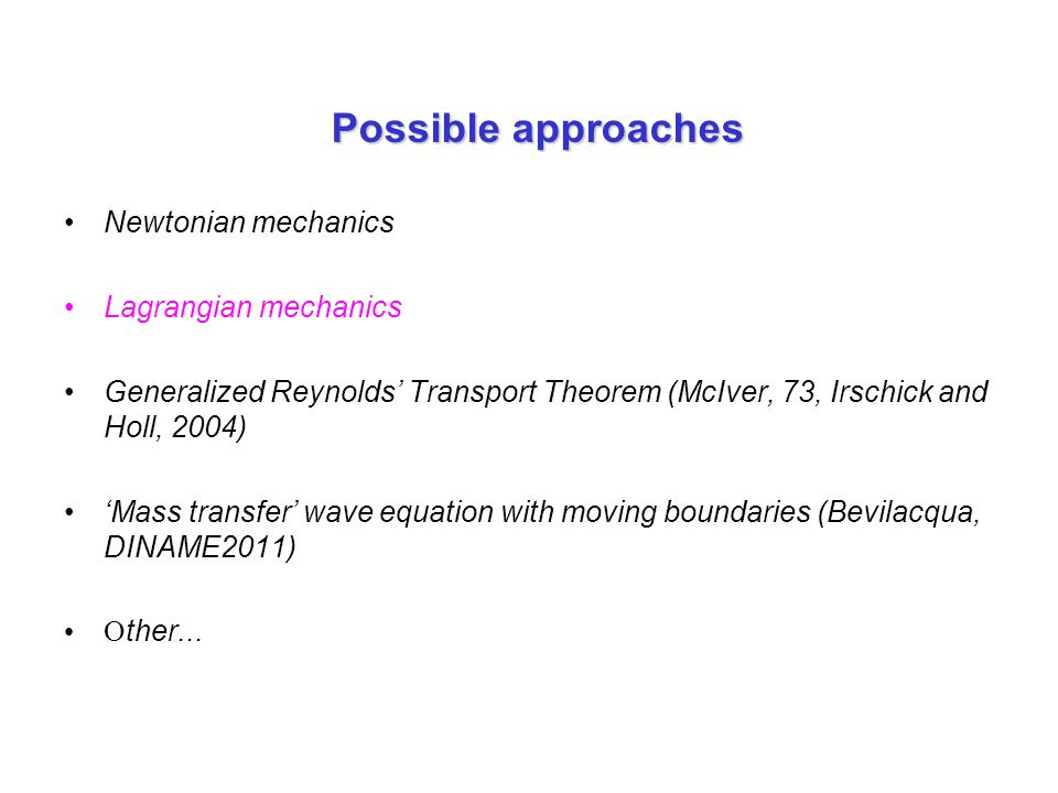 Newtonian mechanics Lagrangian mechanics Generalized Reynolds Transport Theorem (McIver, 73, Irschick and Holl, 2004) Mass transfer wave equation with