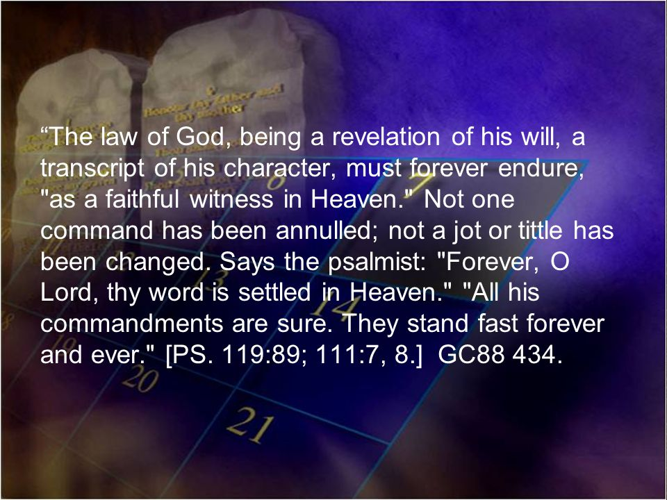 The law of God, being a revelation of his will, a transcript of his character, must forever endure,