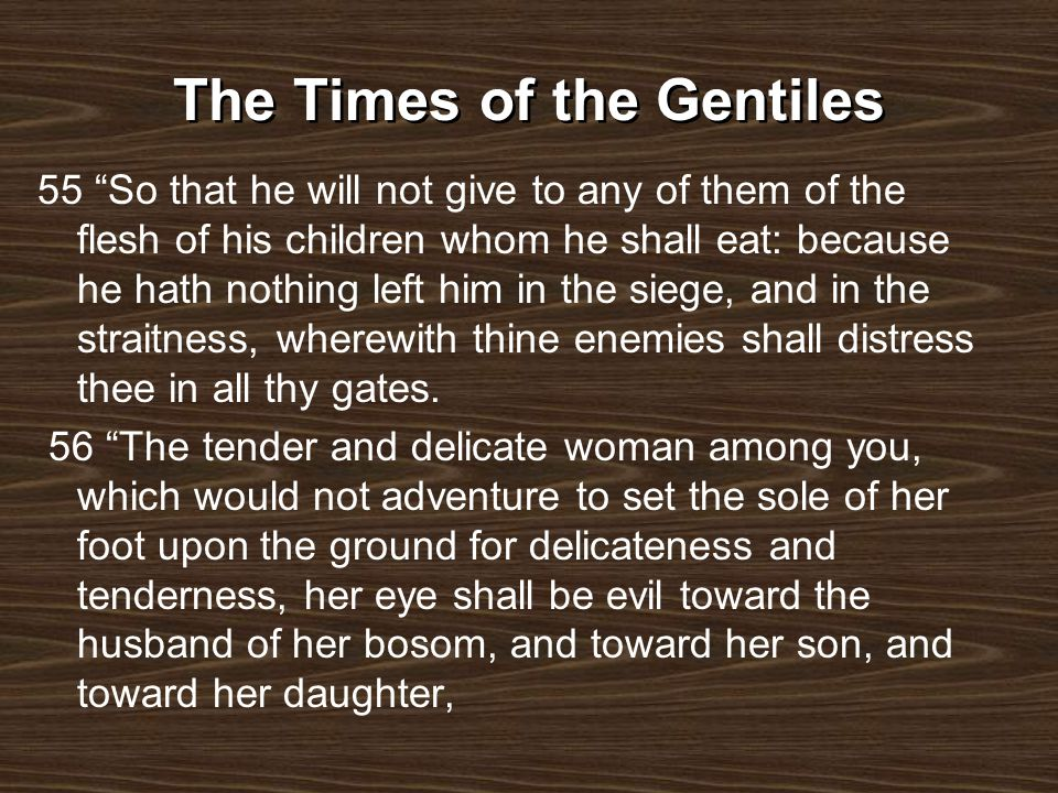 The Times of the Gentiles 55 So that he will not give to any of them of the flesh of his children whom he shall eat: because he hath nothing left him