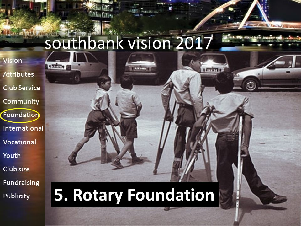 southbank vision 2017 5. Rotary Foundation Vision Attributes Club Service Community Foundation International Vocational Youth Club size Fundraising Pu