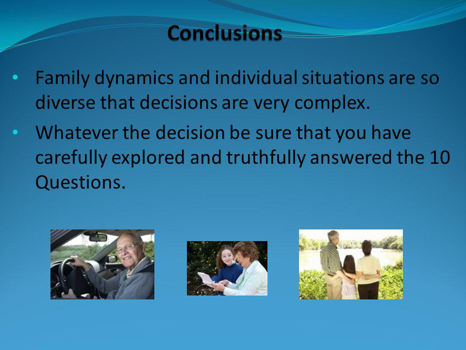 Family dynamics and individual situations are so diverse that decisions are very complex.