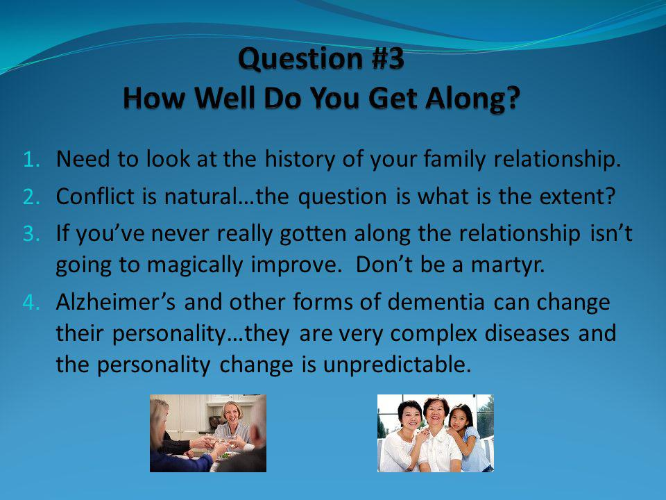 1. Need to look at the history of your family relationship.