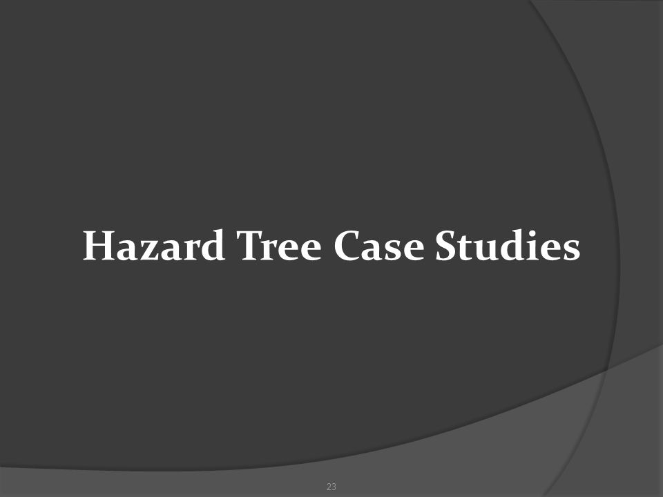 Hazard Tree Case Studies 23