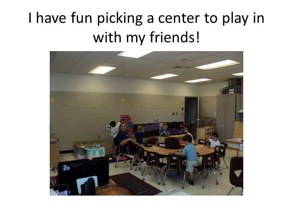 I have fun picking a center to play in with my friends!