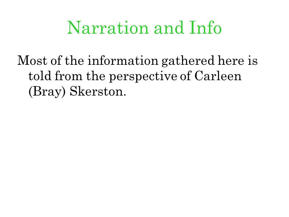 Narration and Info Most of the information gathered here is told from the perspective of Carleen (Bray) Skerston.