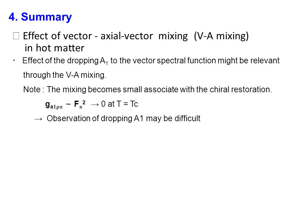 Effect of vector - axial-vector mixing (V-A mixing) in hot matter Effect of the dropping A 1 to the vector spectral function might be relevant through the V-A mixing.