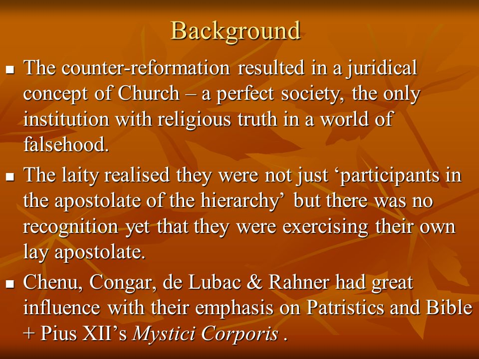 Background The counter-reformation resulted in a juridical concept of Church – a perfect society, the only institution with religious truth in a world