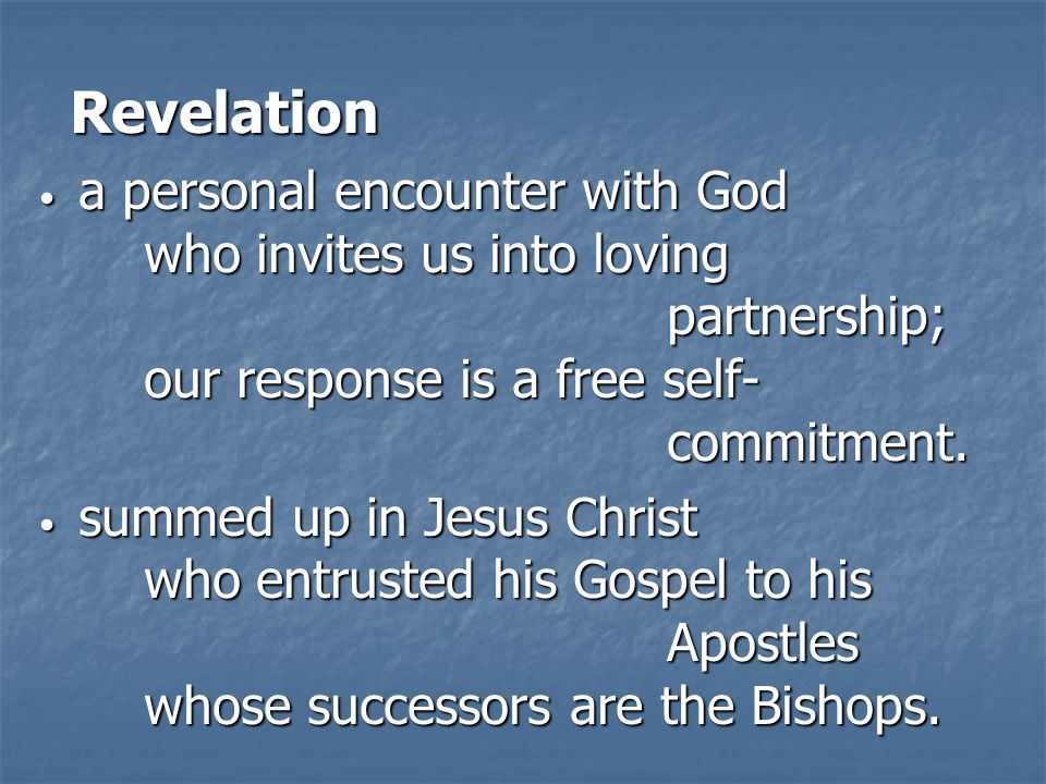 Revelation Revelation a personal encounter with God who invites us into loving partnership; our response is a free self- commitment.