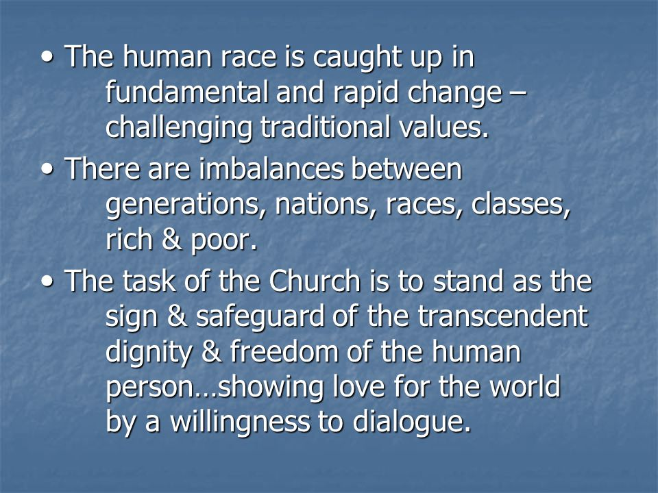 The human race is caught up in fundamental and rapid change – challenging traditional values. The human race is caught up in fundamental and rapid cha