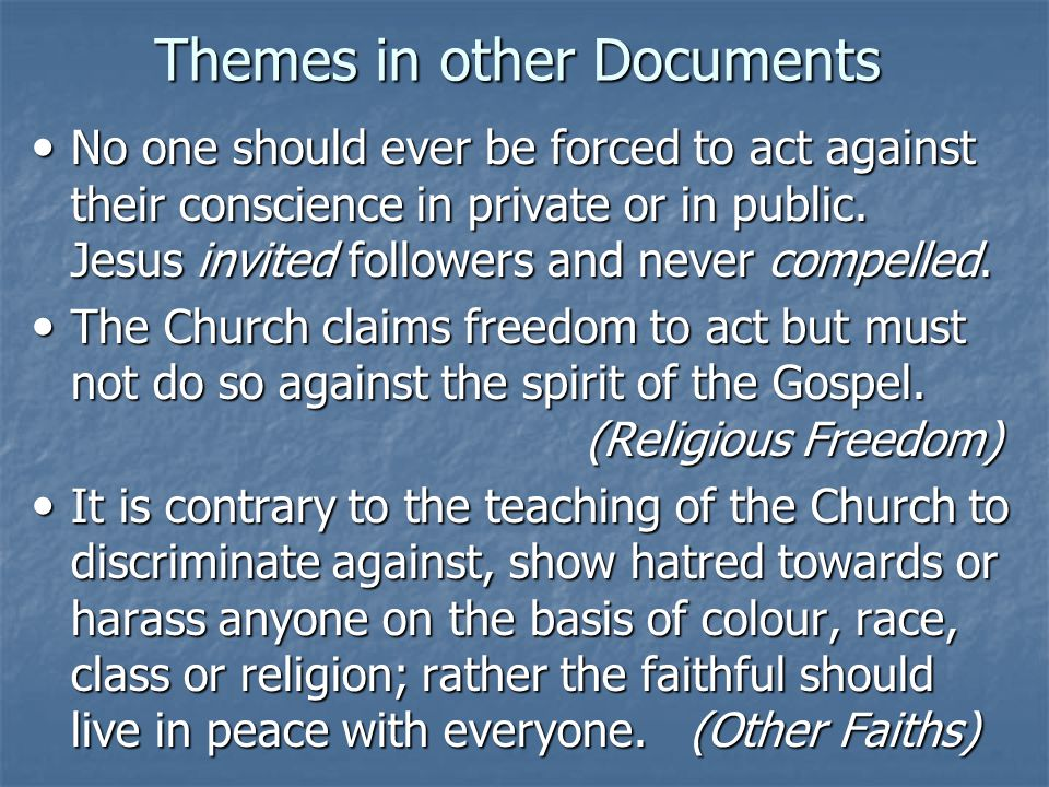 Themes in other Documents No one should ever be forced to act against their conscience in private or in public. Jesus invited followers and never comp