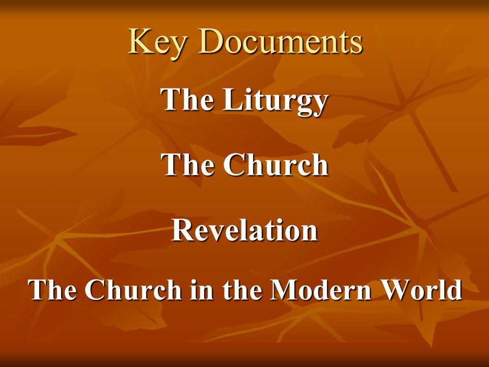 Key Documents The Liturgy The Church Revelation The Church in the Modern World