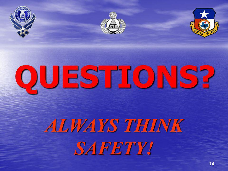 14 QUESTIONS? ALWAYS THINK SAFETY!