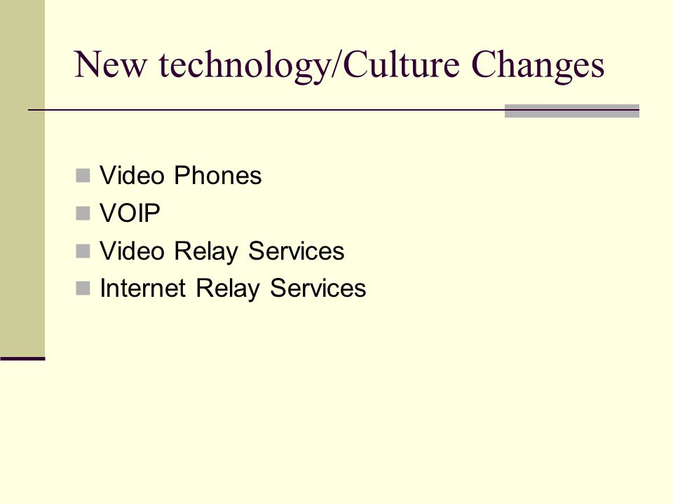 New technology/Culture Changes Video Phones VOIP Video Relay Services Internet Relay Services