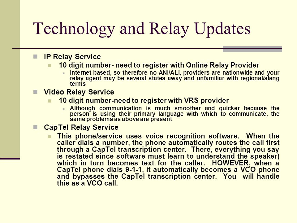 Technology and Relay Updates IP Relay Service 10 digit number- need to register with Online Relay Provider Internet based, so therefore no ANI/ALI, pr