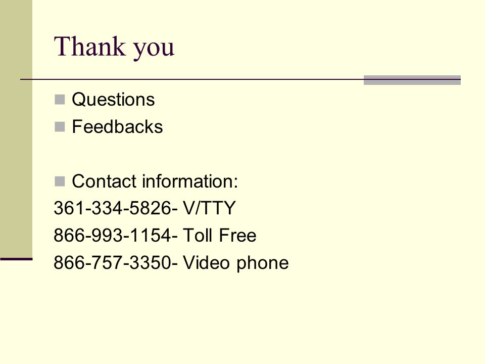 Thank you Questions Feedbacks Contact information: 361-334-5826- V/TTY 866-993-1154- Toll Free 866-757-3350- Video phone