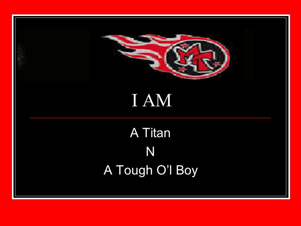 I AM A Titan N A Tough Ol Boy