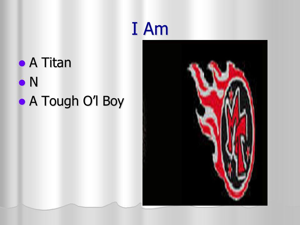 I Am A Titan A Titan N A Tough Ol Boy A Tough Ol Boy