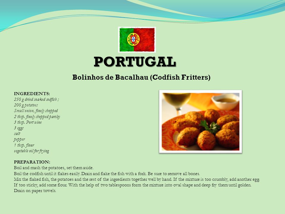 Bolinhos de Bacalhau (Codfish Fritters) INGREDIENTS: 250 g dried soaked codfish ; 200 g potatoes Small onion, finely chopped 2 tbsp.