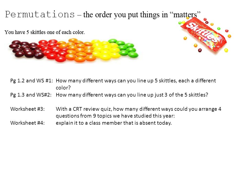 Pg 1.2 and WS #1: How many different ways can you line up 5 skittles, each a different color? Pg 1.3 and WS#2: How many different ways can you line up