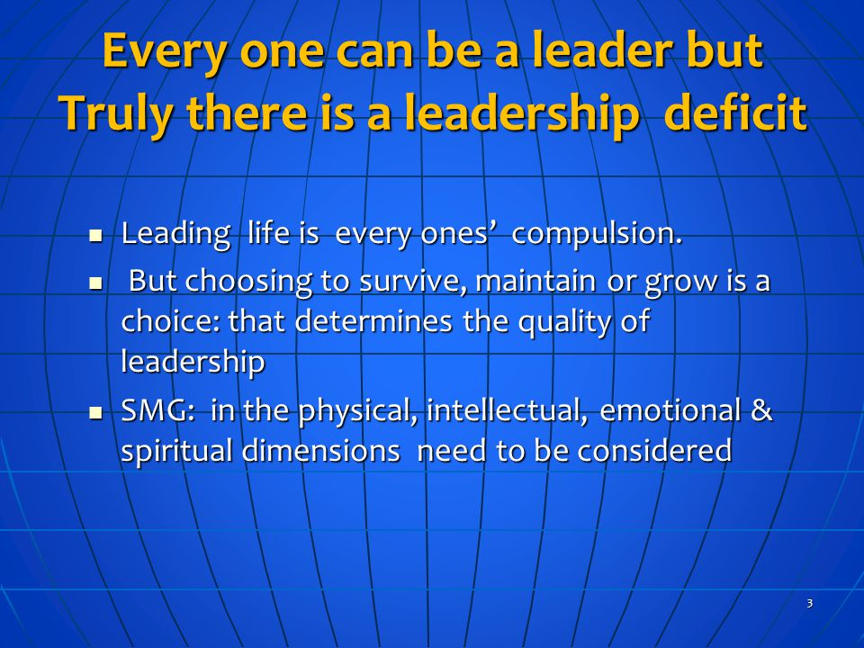 Every one can be a leader but Truly there is a leadership deficit Leading life is every ones compulsion.