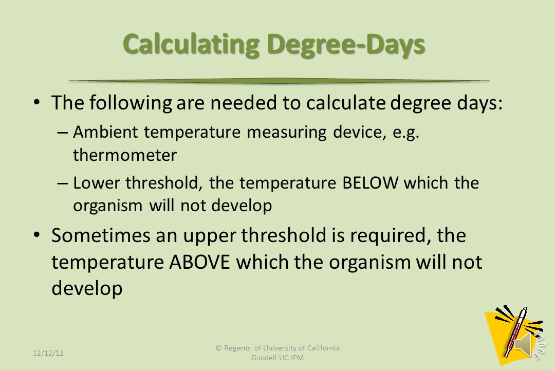 What is a Degree Unit? It is a measure of an arbitrary thermal unit over time The amount of heat which occurs over a period of time, minutes, hours or